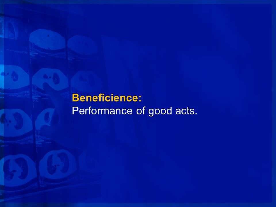 Beneficience: Performance of good acts.