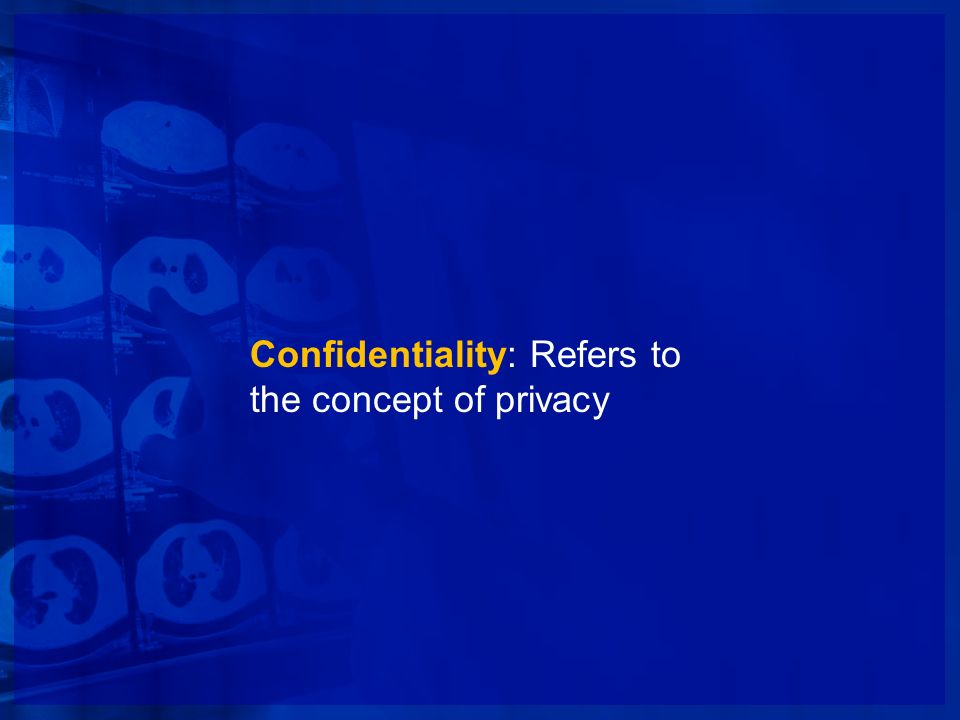 Confidentiality: Refers to the concept of privacy
