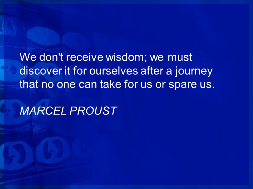 We don t receive wisdom; we must discover it for ourselves after a journey that no one can take for us or spare us.