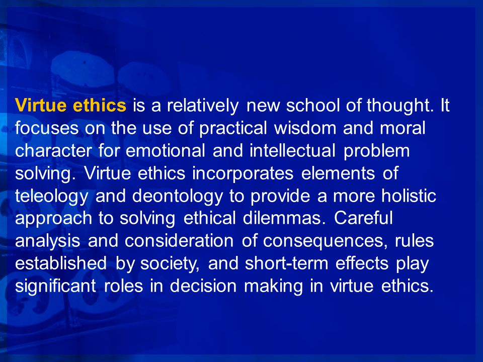 Virtue ethics is a relatively new school of thought