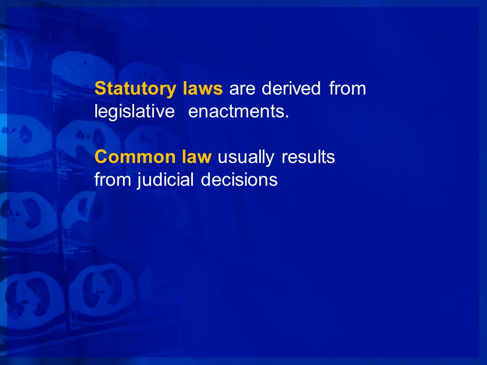 Statutory laws are derived from legislative enactments.