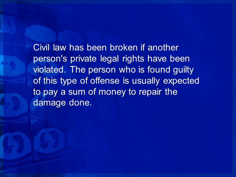 Civil law has been broken if another person s private legal rights have been violated.