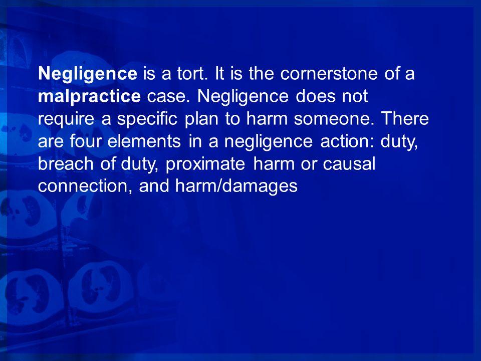 Negligence is a tort. It is the cornerstone of a malpractice case