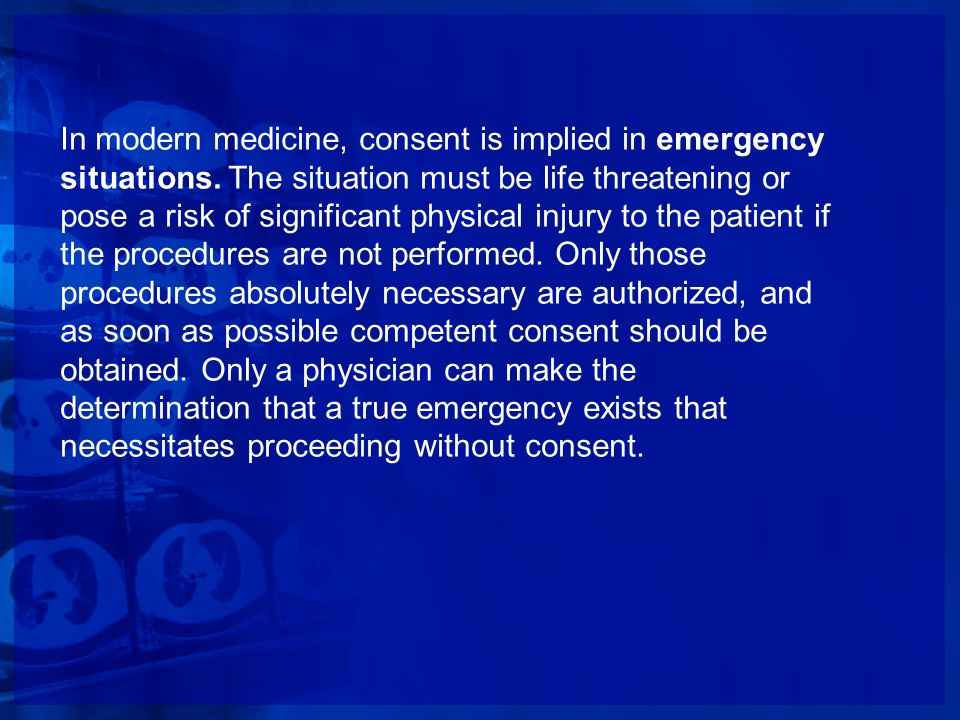 In modern medicine, consent is implied in emergency situations