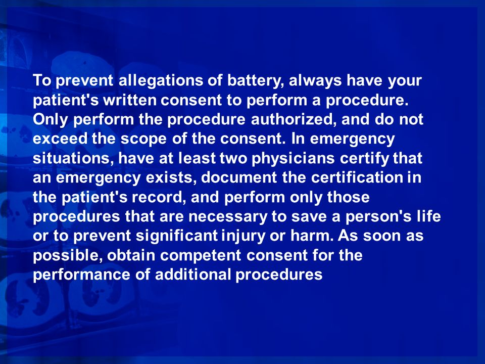 To prevent allegations of battery, always have your patient s written consent to perform a procedure.