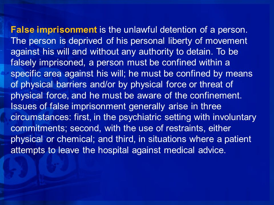 False imprisonment is the unlawful detention of a person