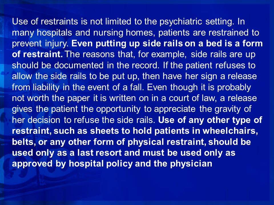 Use of restraints is not limited to the psychiatric setting