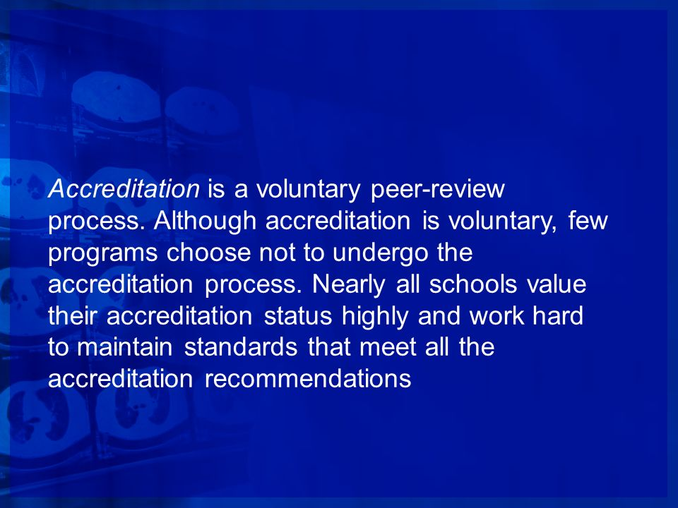 Accreditation is a voluntary peer-review process