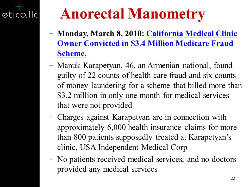 Anorectal Manometry Monday, March 8, 2010: California Medical Clinic Owner Convicted in $3.4 Million Medicare Fraud Scheme.