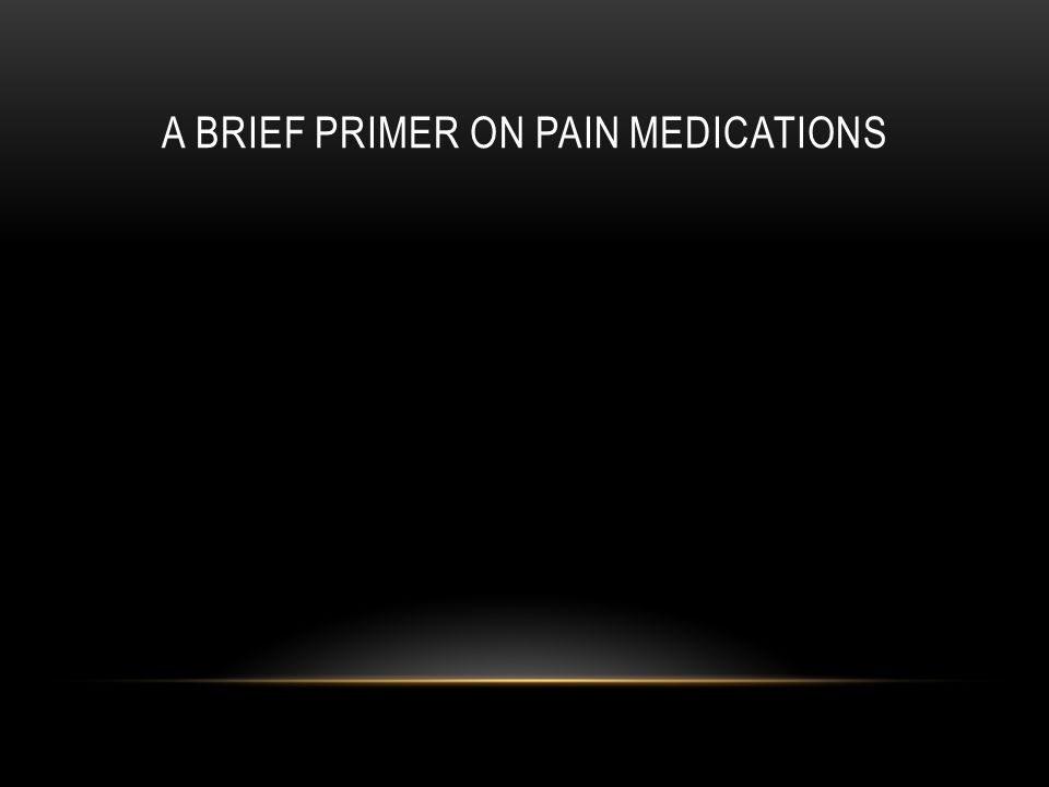 A Brief Primer on Pain Medications