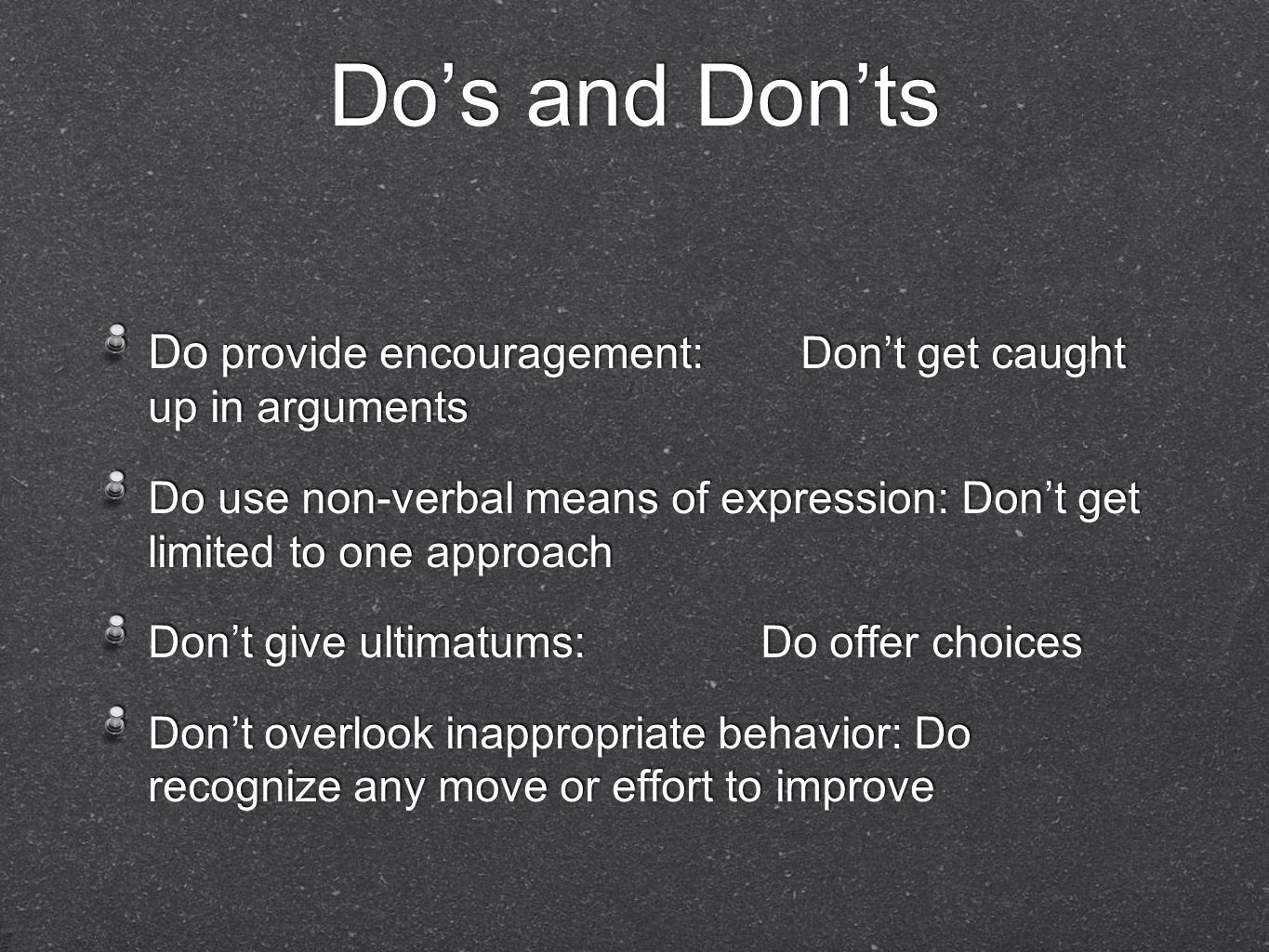 Do's and Don'ts Do provide encouragement: Don't get caught up in arguments.