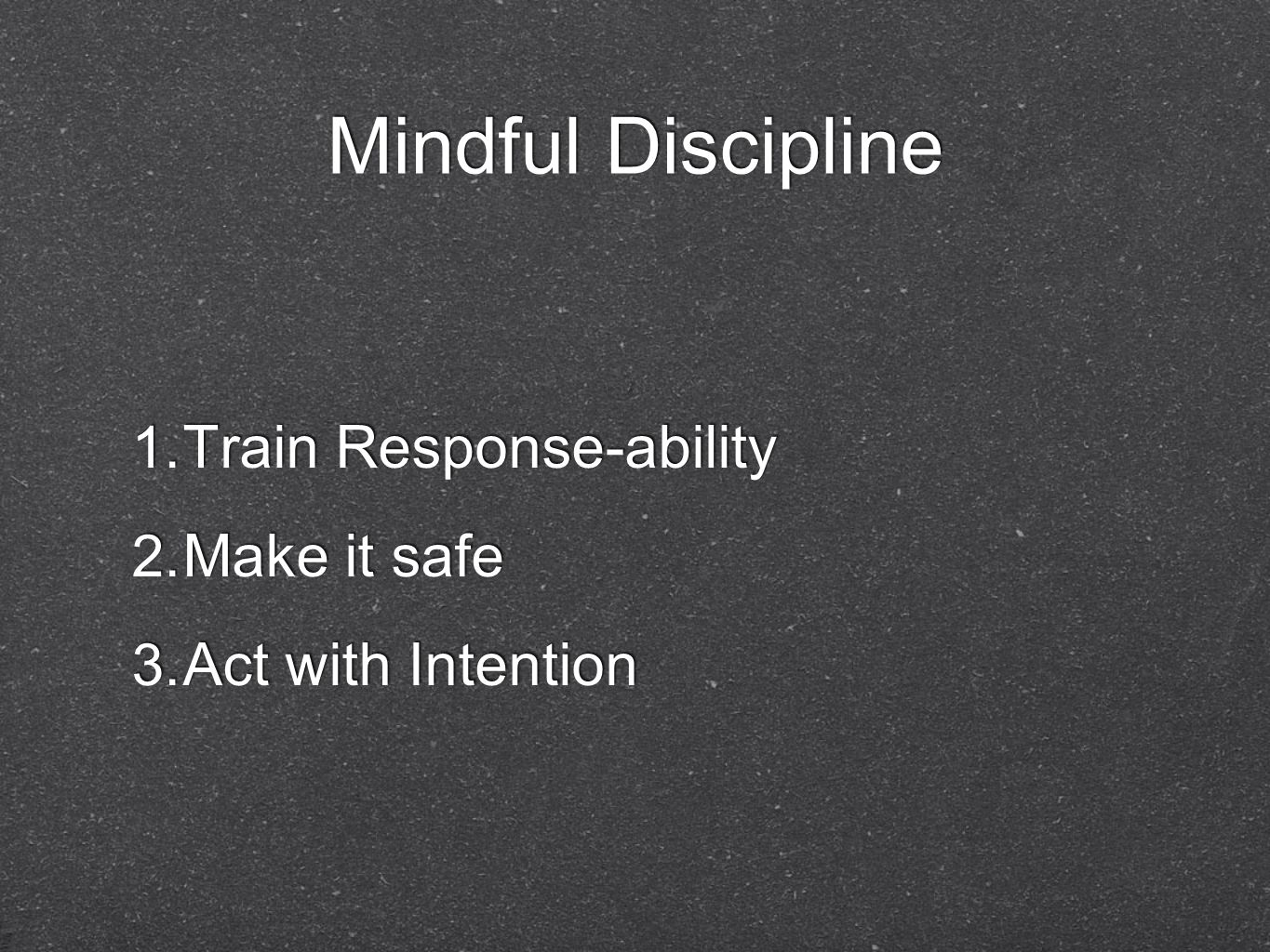 Mindful Discipline Train Response-ability Make it safe