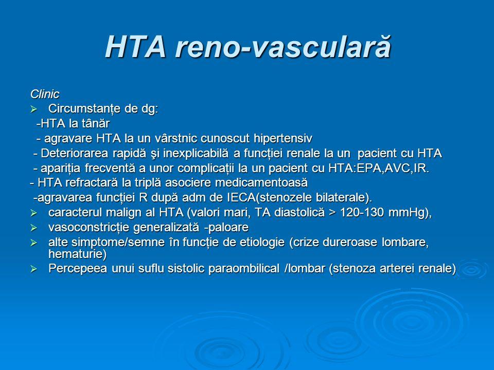 HTA reno-vasculară Clinic Circumstanţe de dg: -HTA la tânăr