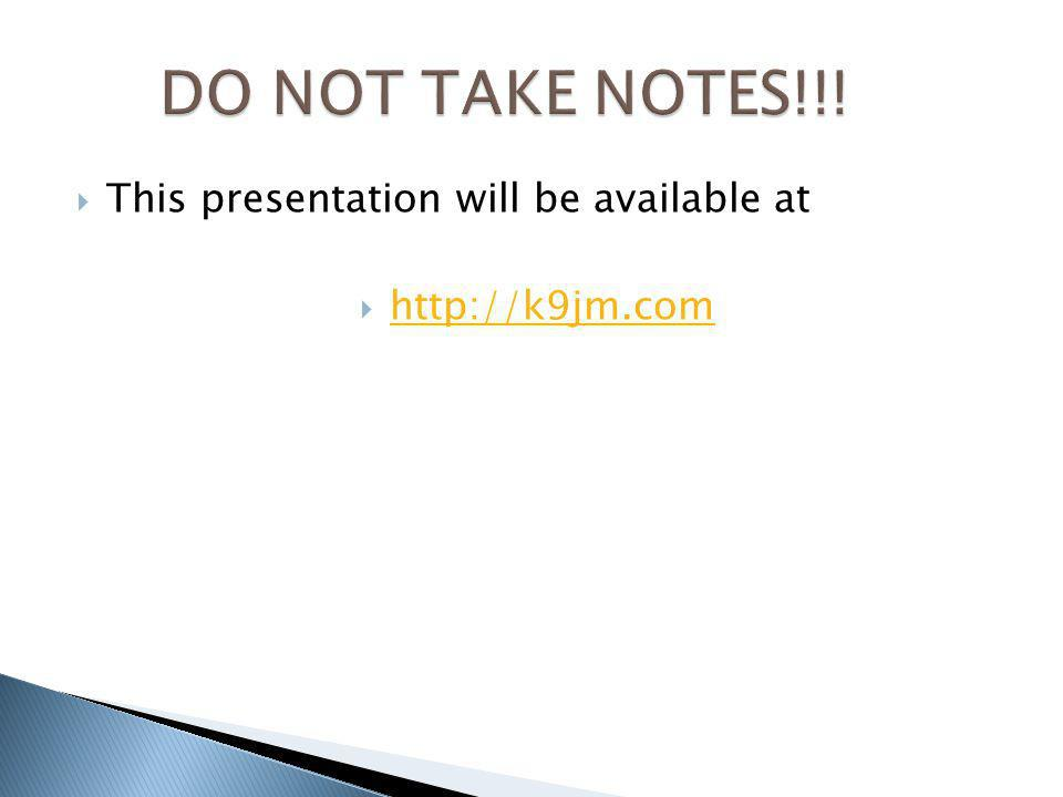 DO NOT TAKE NOTES!!! This presentation will be available at