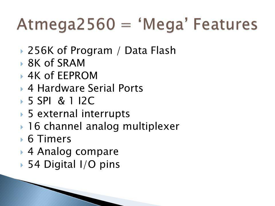 Atmega2560 = 'Mega' Features