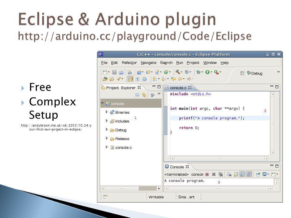 Eclipse & Arduino plugin http://arduino.cc/playground/Code/Eclipse