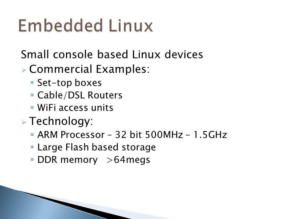Embedded Linux Small console based Linux devices Commercial Examples: