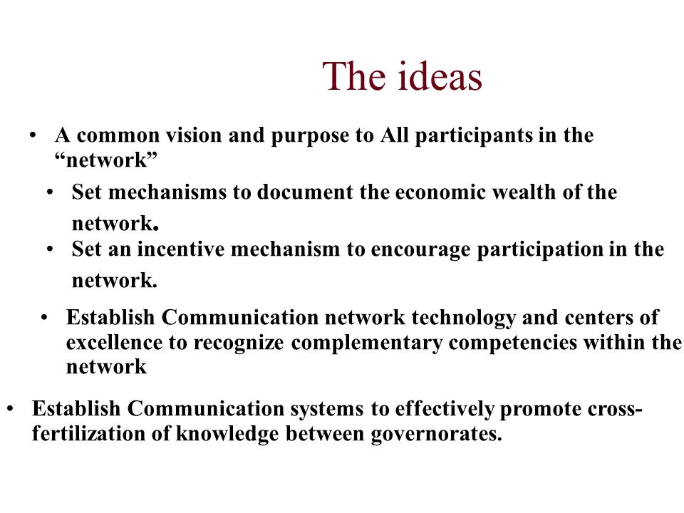 The ideas A common vision and purpose to All participants in the network Set mechanisms to document the economic wealth of the network.