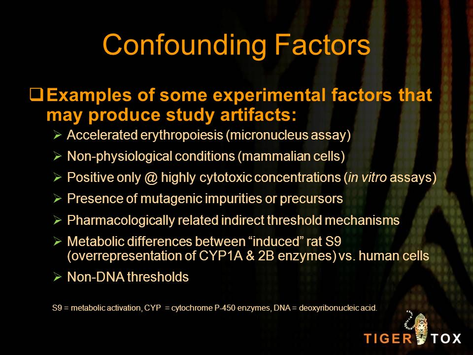 Confounding Factors Examples of some experimental factors that may produce study artifacts: Accelerated erythropoiesis (micronucleus assay)