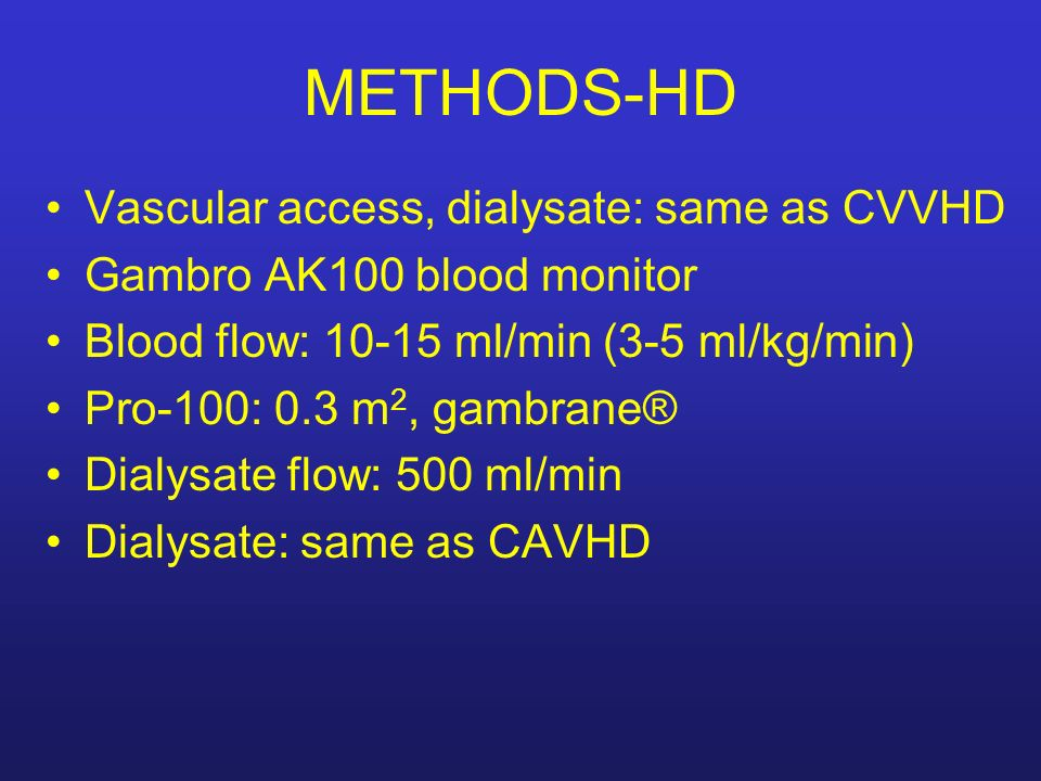 METHODS-HD Vascular access, dialysate: same as CVVHD