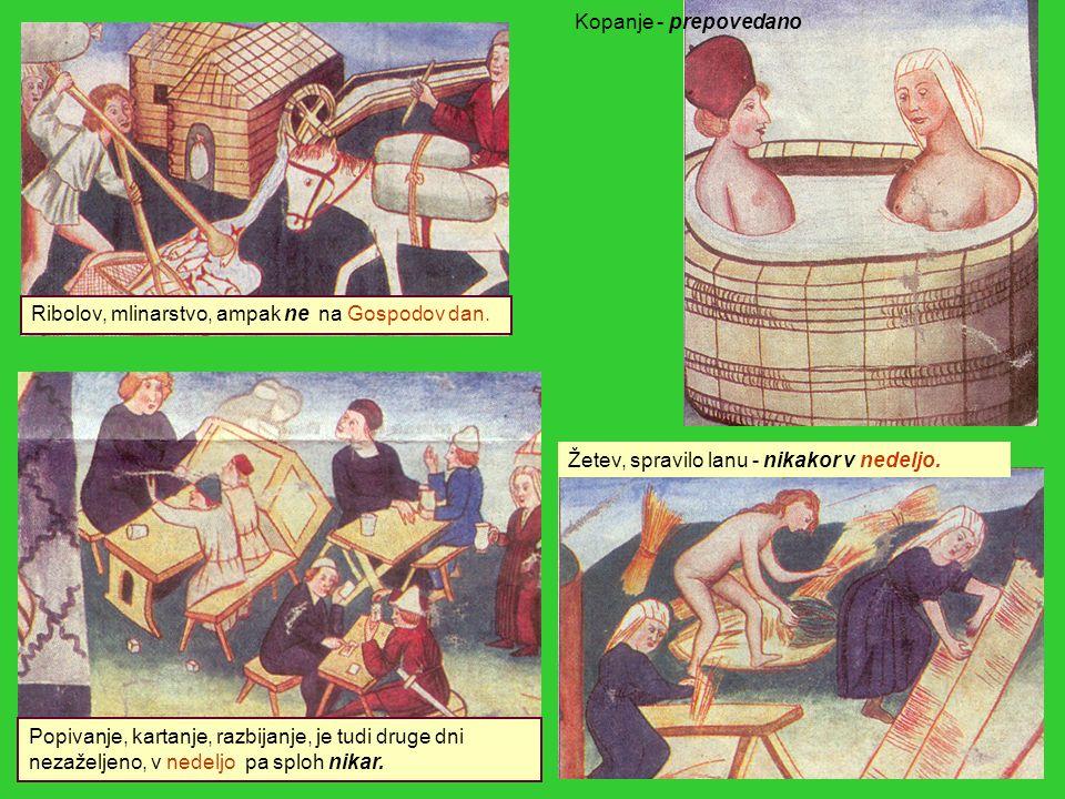 Kopanje - prepovedano Ribolov, mlinarstvo, ampak ne na Gospodov dan. Žetev, spravilo lanu - nikakor v nedeljo.