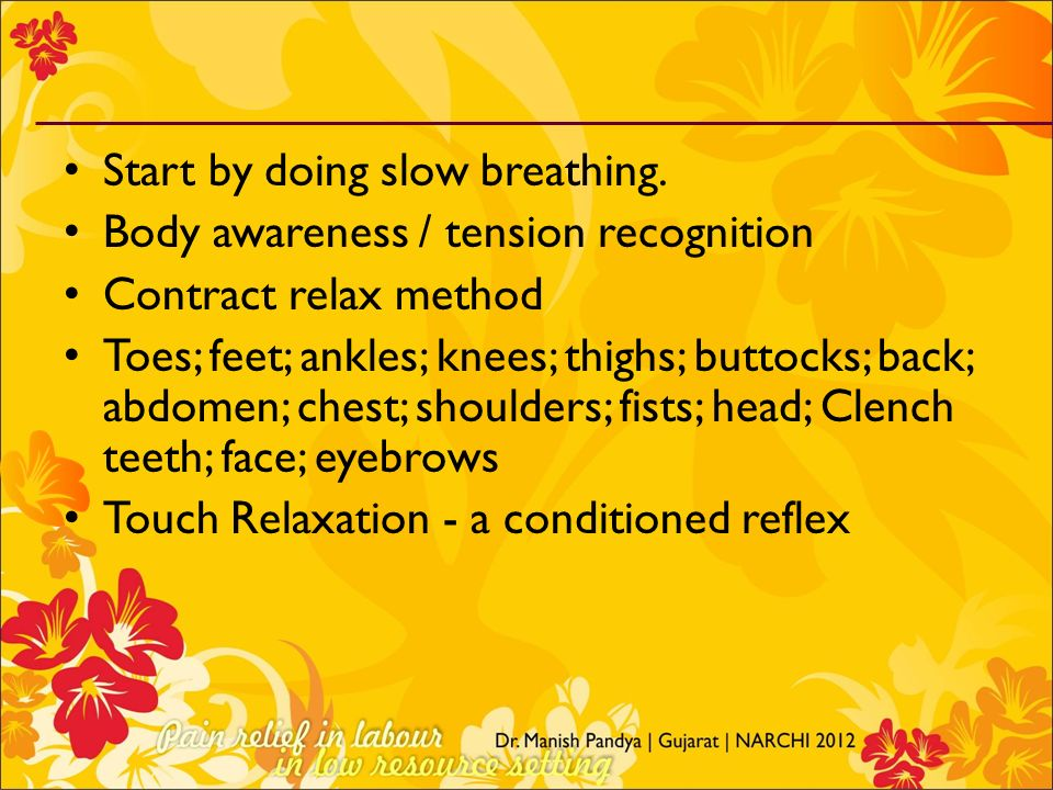 Start by doing slow breathing.