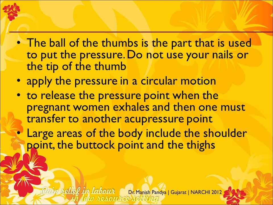 The ball of the thumbs is the part that is used to put the pressure