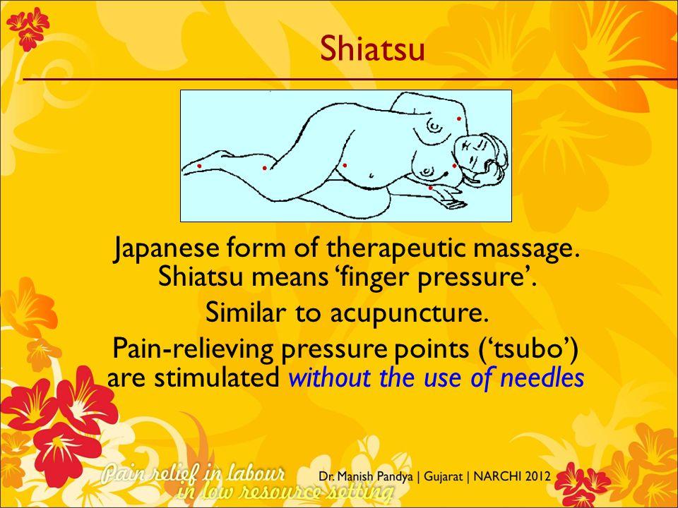 Shiatsu Japanese form of therapeutic massage. Shiatsu means 'finger pressure'. Similar to acupuncture.