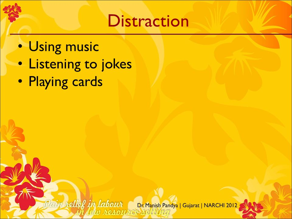 Distraction Using music Listening to jokes Playing cards