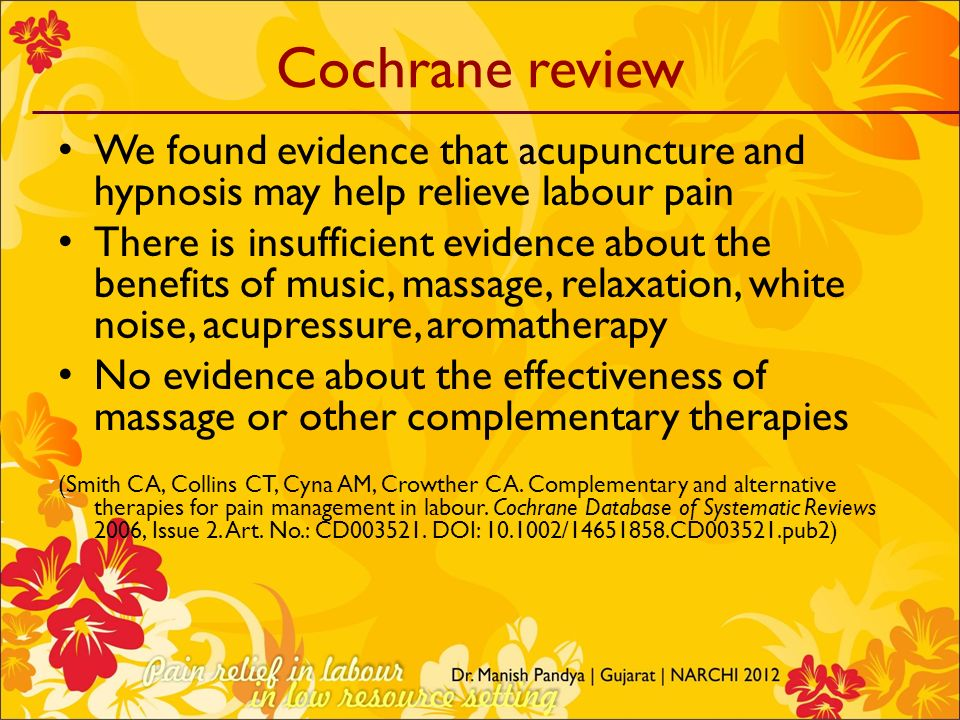 Cochrane review We found evidence that acupuncture and hypnosis may help relieve labour pain.