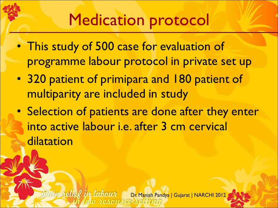 Medication protocol This study of 500 case for evaluation of programme labour protocol in private set up.