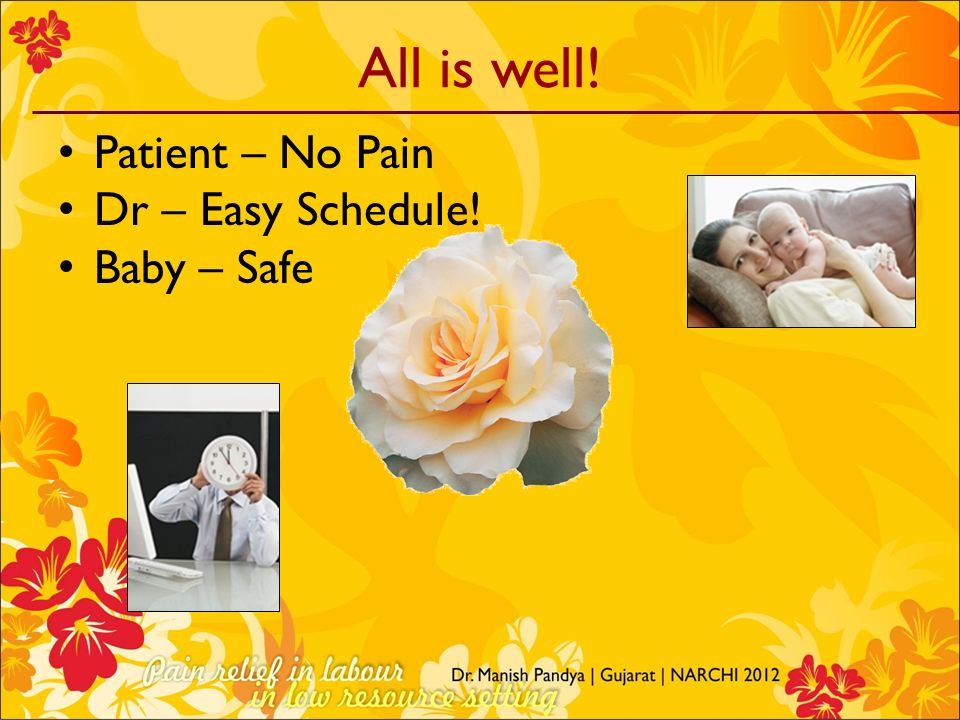 All is well! Patient – No Pain Dr – Easy Schedule! Baby – Safe