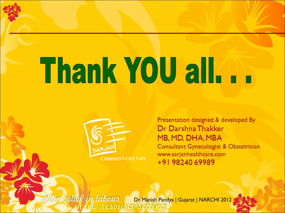 Thank YOU all. . . Dr Darshna Thakker MB, MD, DHA, MBA +91 98240 69989