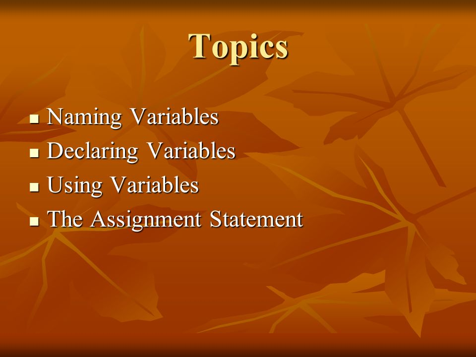 Topics Naming Variables Declaring Variables Using Variables