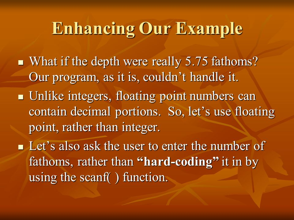 Enhancing Our Example What if the depth were really 5.75 fathoms Our program, as it is, couldn't handle it.