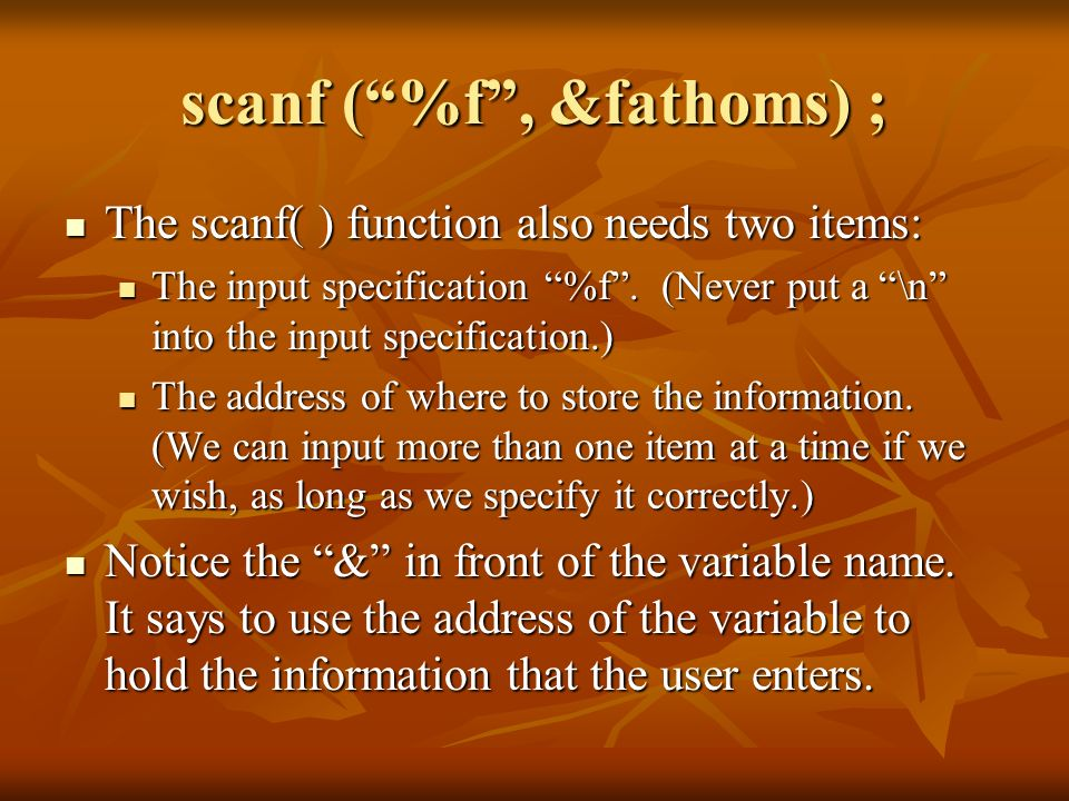 scanf ( %f , &fathoms) ;