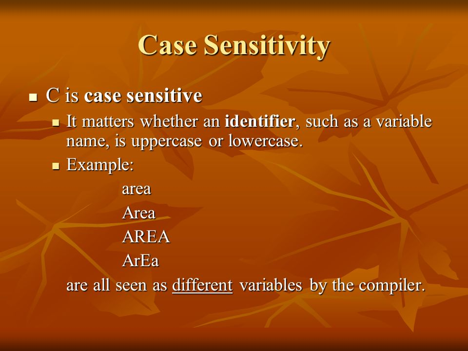 Case Sensitivity C is case sensitive