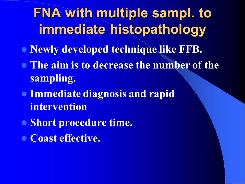 FNA with multiple sampl. to immediate histopathology