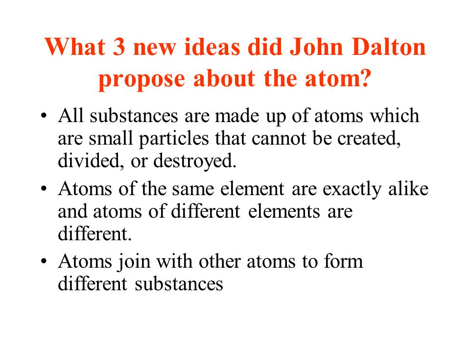 What 3 new ideas did John Dalton propose about the atom
