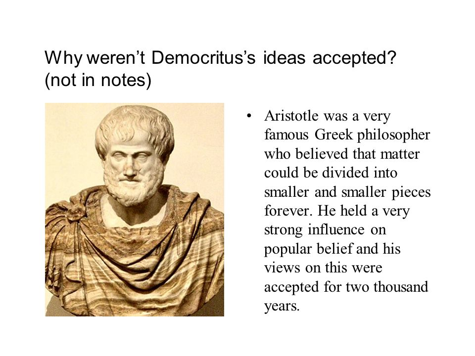 Why weren't Democritus's ideas accepted (not in notes)