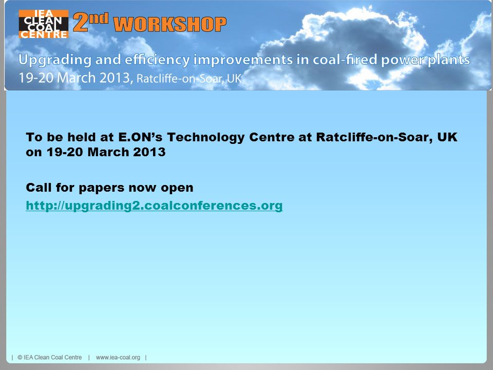 To be held at E.ON's Technology Centre at Ratcliffe-on-Soar, UK on 19-20 March 2013