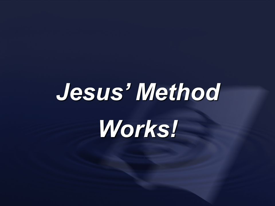 Jesus' Method Works!