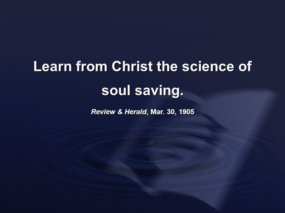 Learn from Christ the science of soul saving.