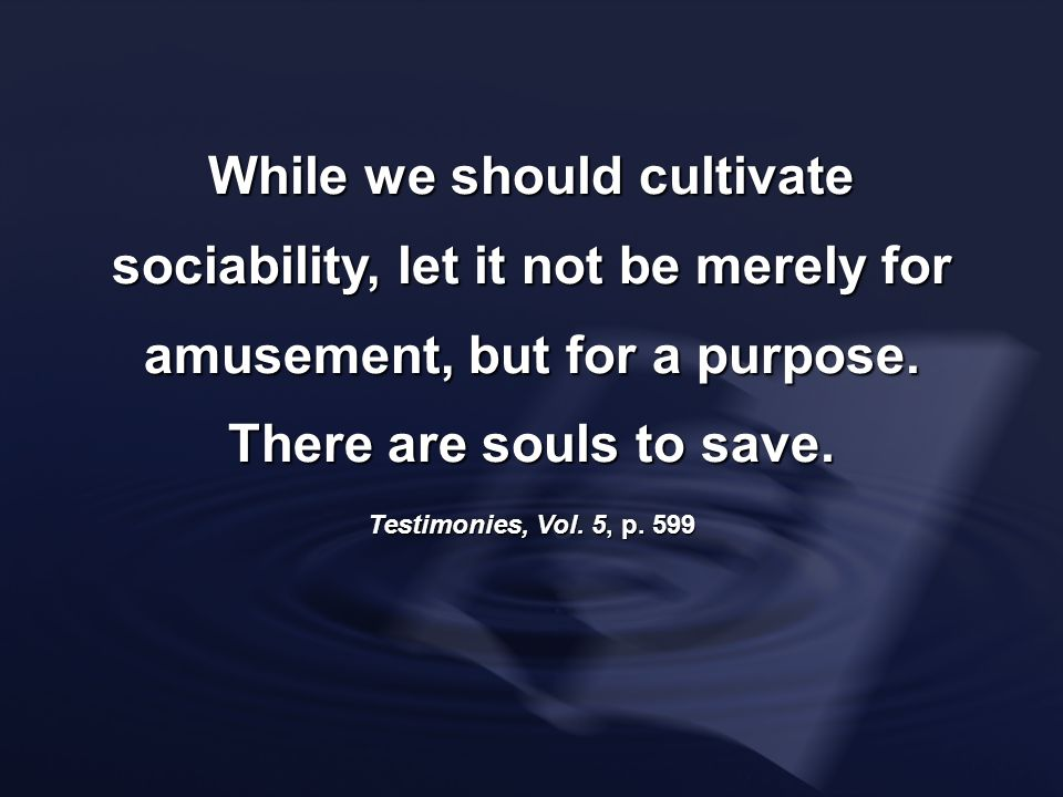 While we should cultivate sociability, let it not be merely for amusement, but for a purpose. There are souls to save.