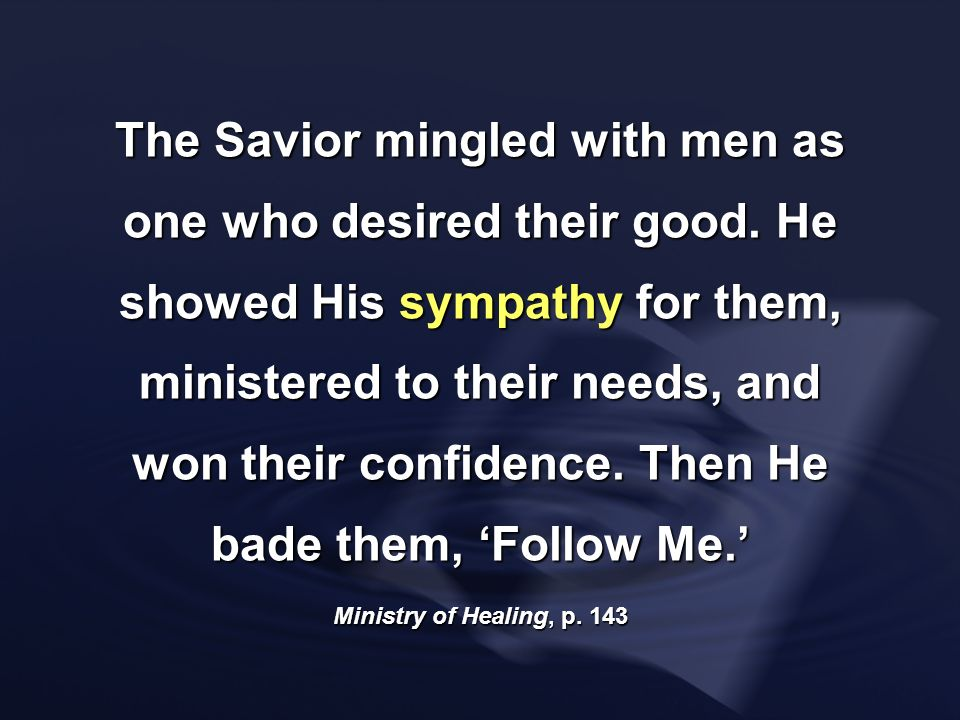 The Savior mingled with men as one who desired their good