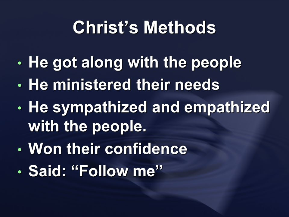 Christ's Methods He got along with the people