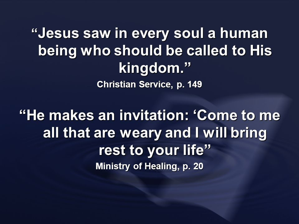 Jesus saw in every soul a human being who should be called to His kingdom.