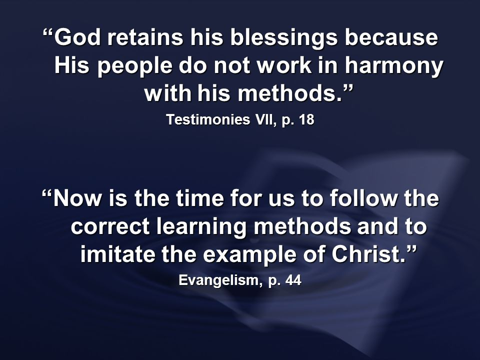God retains his blessings because His people do not work in harmony with his methods.