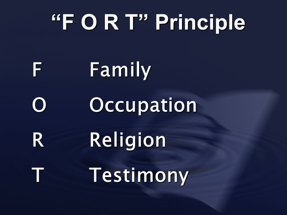 F O R T Principle F Family O Occupation R Religion T Testimony