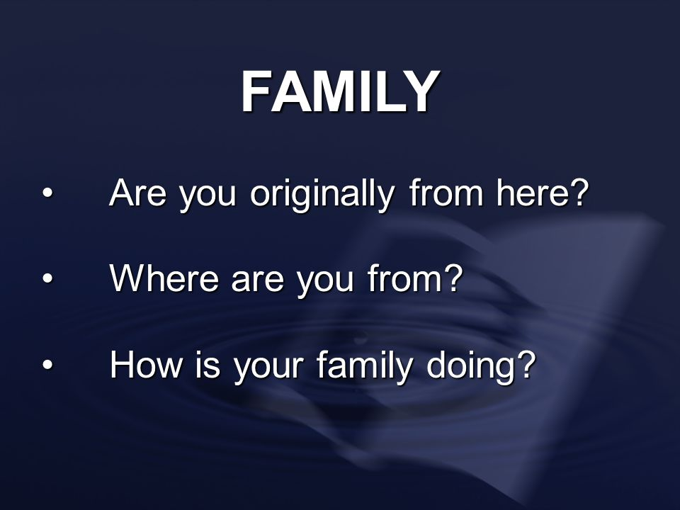 FAMILY Are you originally from here Where are you from